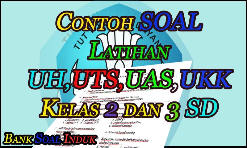 Bahan Contoh Soal Latihan UH, UTS,UAS, UKK Tingkat Sekolah Dasar (SD) Format Word