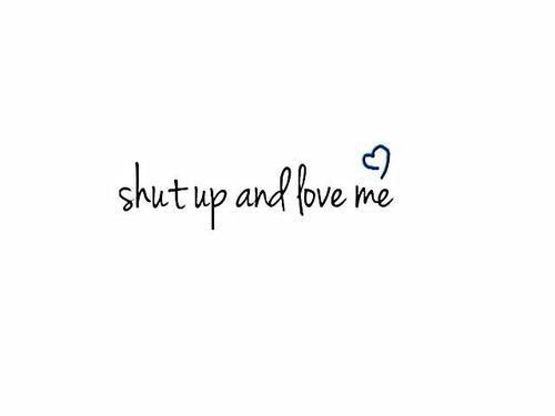 Love Adorable Quotes Love Quotes Shut Up Says It All Cleaver Quotes