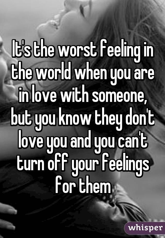 Its The Worst Feeling In The World When You Are In Love With