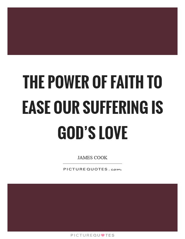 The Power Of Faith To Ease Our Suffering Is Gods Love Picture Quotes
