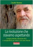 La Rivoluzione che stavamo Aspettando - Libro di Claudio Naranjo
