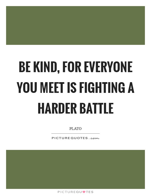 Be Kind For Everyone You Meet Is Fighting A Harder Battle Picture