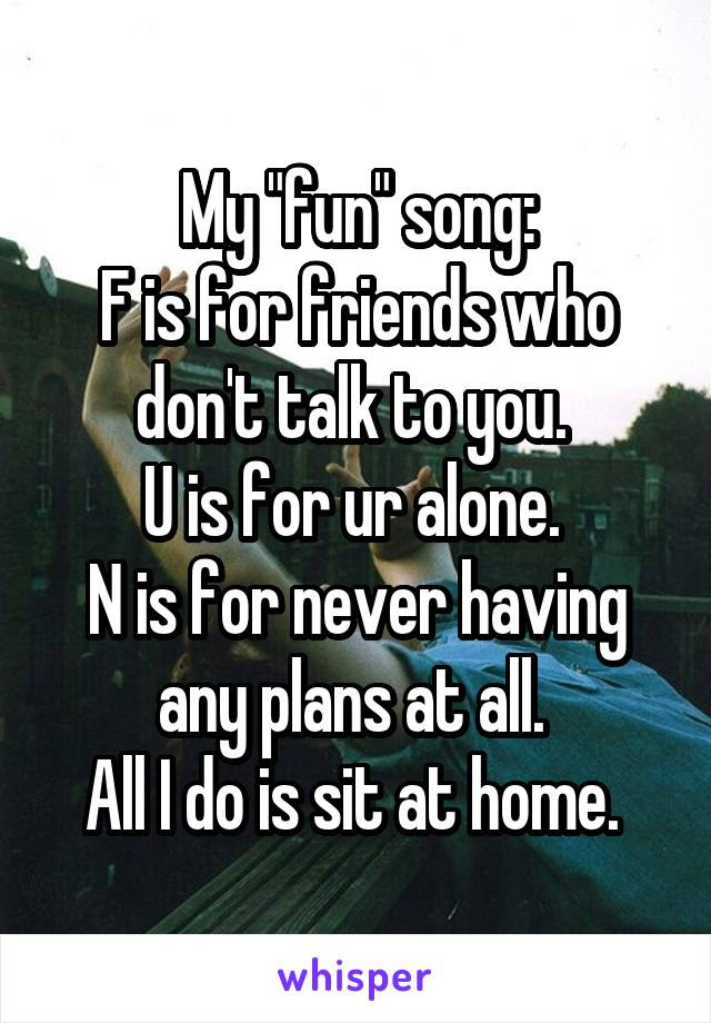My Fun Song F Is For Friends Who Dont Talk To You U Is For Ur