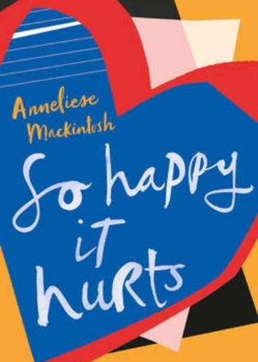 So Happy It Hurts, by Anneliese Mackintosh