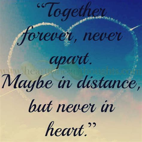 """""""Together forever, never apart. Maybe in distance, but"""