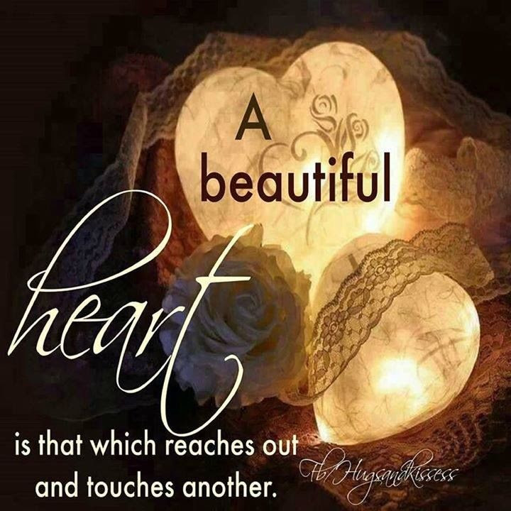 A Beautiful Heart Is That Which Reaches Out And Touches Others