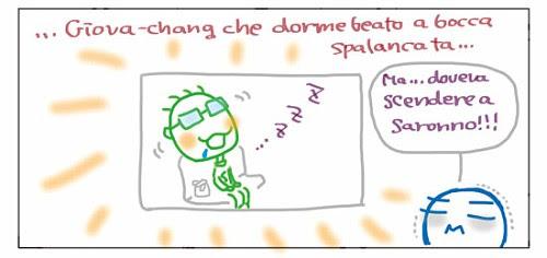 …Giova-chang che dorme beato a bocca spalancata! Ma… doveva scendere a Saronno!!!