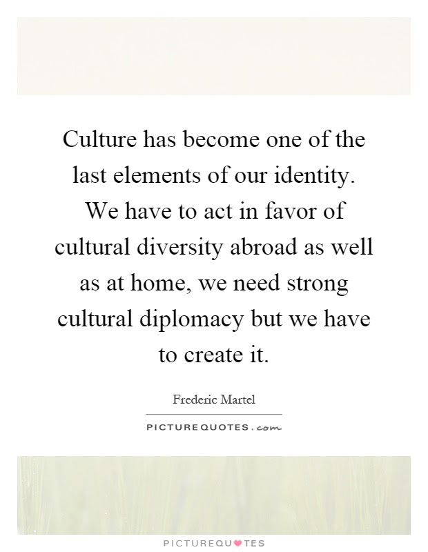 Culture Has Become One Of The Last Elements Of Our Identity We