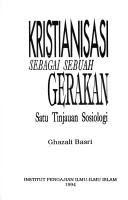 Cover of: Kristianisasi sebagai sebuah gerakan by Ghazali Basri.
