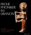 Frühe Phöniker im Libanon: 20 Jahre deutsche Ausgrabungen in Kāmid el-Lōz
