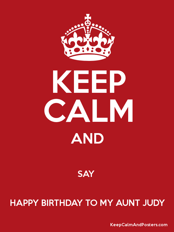 Keep Calm And Say Happy Birthday To My Aunt Judy Keep Calm And