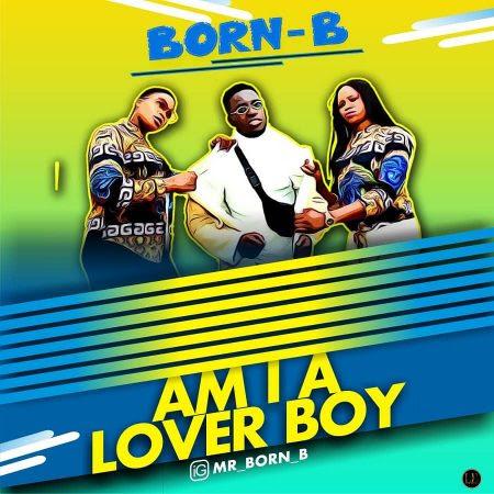 MUSIC: Born B – Am I A Lover Boy