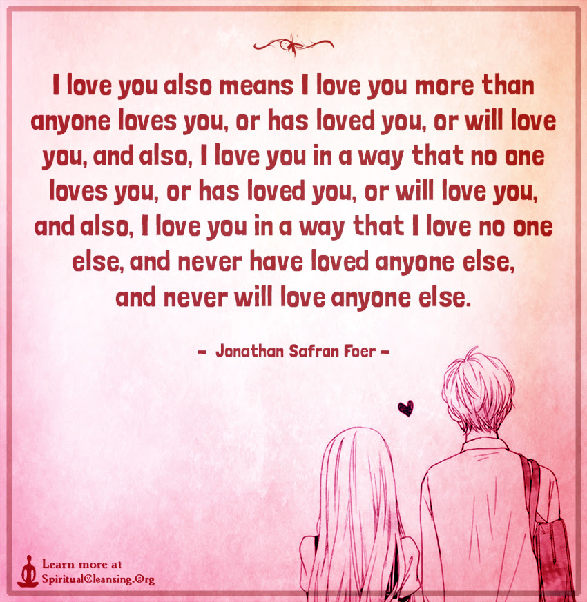I Love You Also Means I Love You More Than Anyone Loves You Or Has