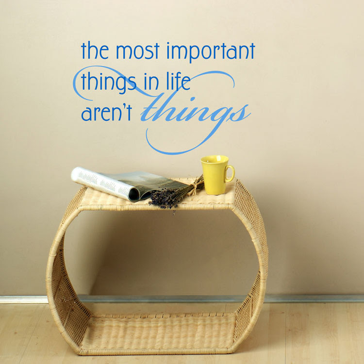 The Most Important Things In Life Arent Things Quotes Wall Decals