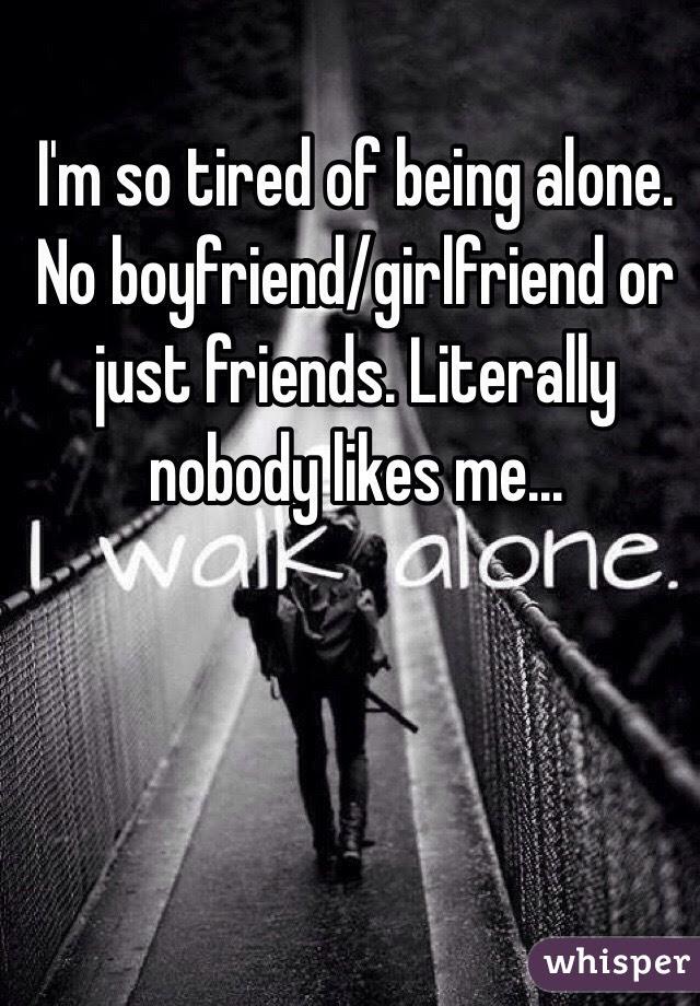 Im So Tired Of Being Alone No Boyfriendgirlfriend Or Just Friends