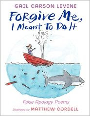 Forgive Me, I Meant to Do It: False Apology Poems by Gail Carson Levine: Book Cover