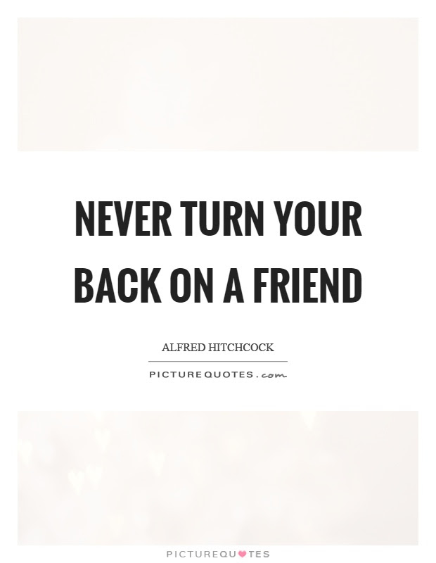 Never Turn Your Back On A Friend Picture Quotes