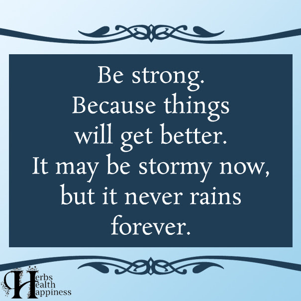 Be Strong Because Things Will Get Better ø Eminently Quotable