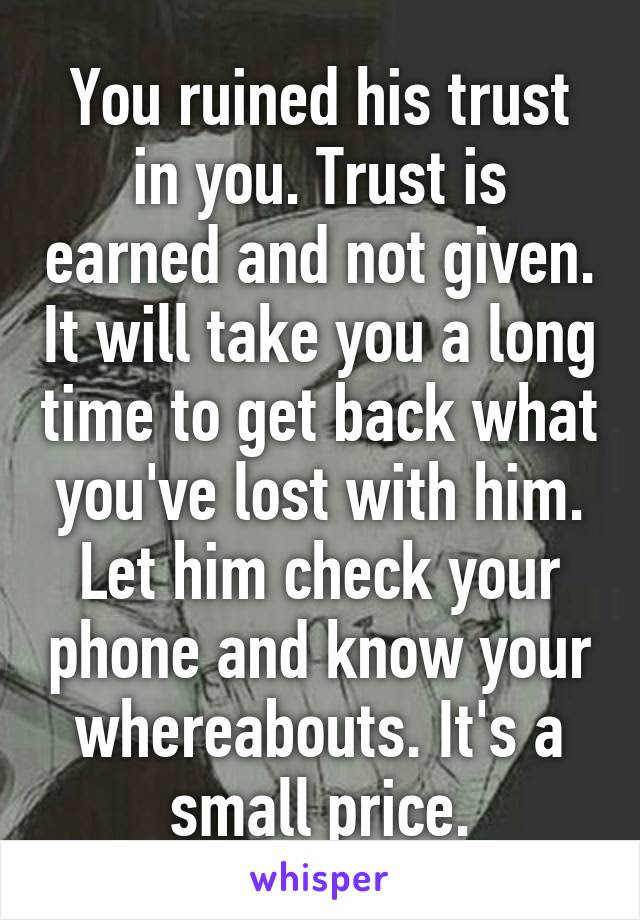 You Ruined His Trust In You Trust Is Earned And Not Given It Will