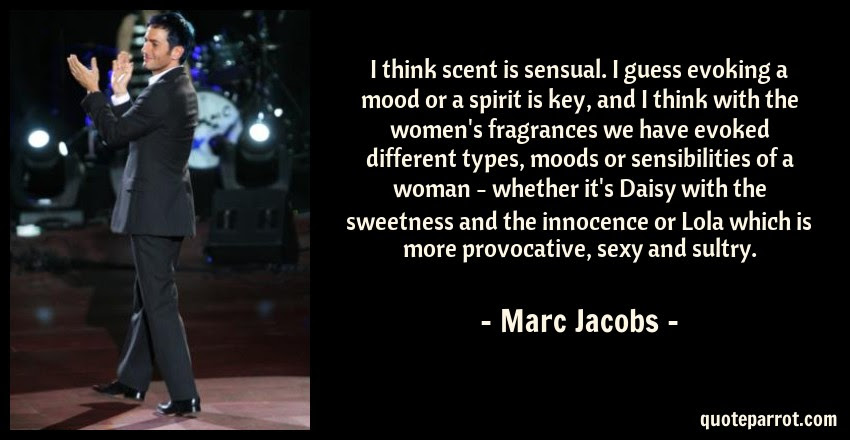 I Think Scent Is Sensual I Guess Evoking A Mood Or A S By Marc