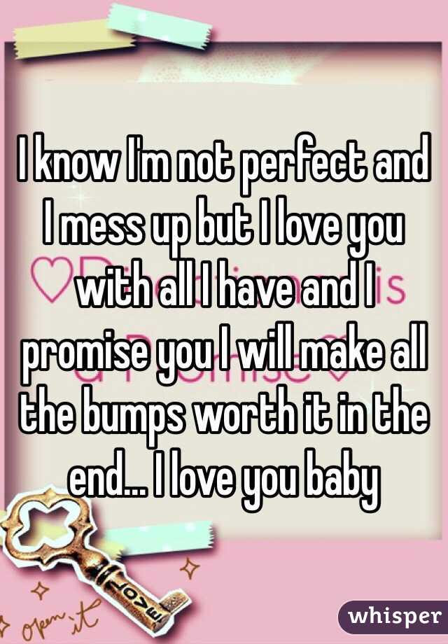 I Know Im Not Perfect And I Mess Up But I Love You With All I Have