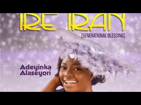 Ire Iran Lyrics by Adeyinka Alaseyori