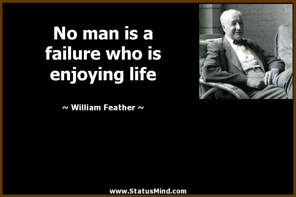 No Man Is A Failure Who Is Enjoying Life Statusmindcom
