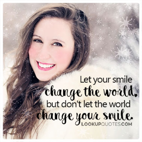 Let Your Smile Change The World But Dont Let The World Change You