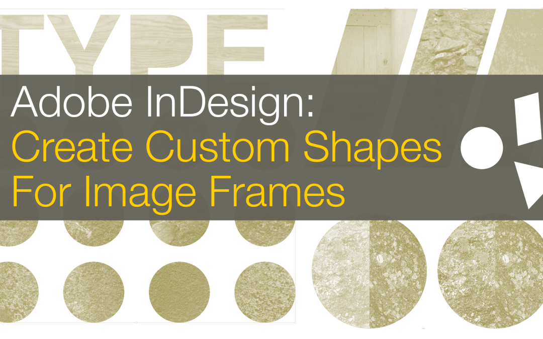 Indesign Create Custom Image Frames With Shapes Type The