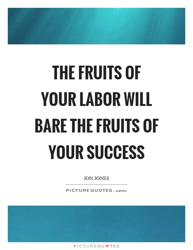 The Fruits Of Your Labor Will Bare The Fruits Of Your Success