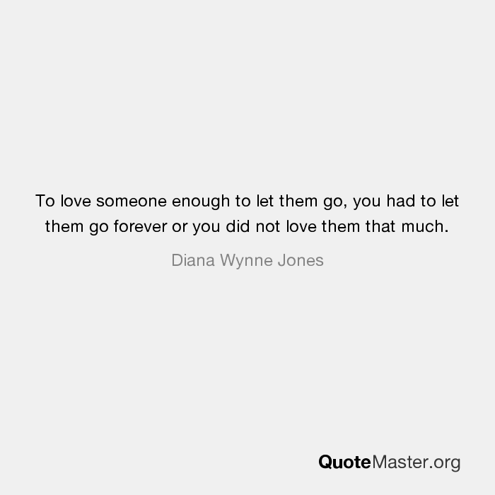 To Love Someone Enough To Let Them Go You Had To Let Them Go