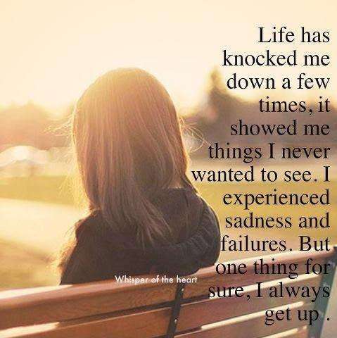 Life Has Knocked Me Down A Few Times It Showed Me Things I