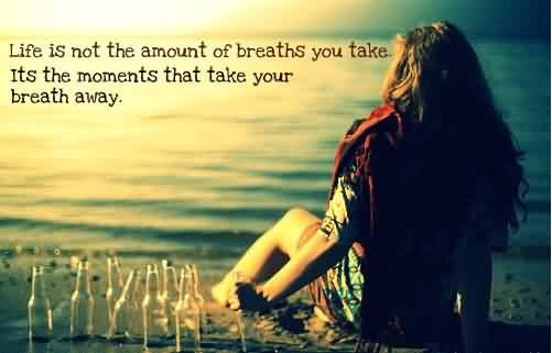 Best Life Quotes Life Is Not The Amount Of Breaths You Take