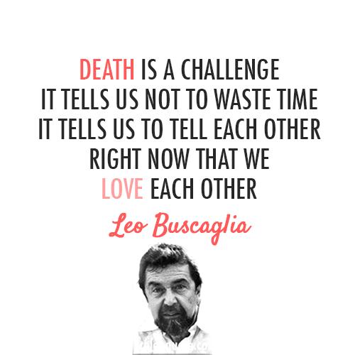 Leo Buscaglia Quote About Love Life Death Challenge Cq