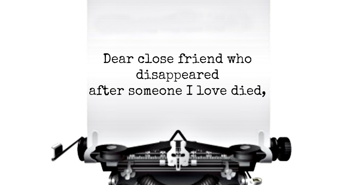 An Open Letter From A Grieving Friend Whats Your Grief