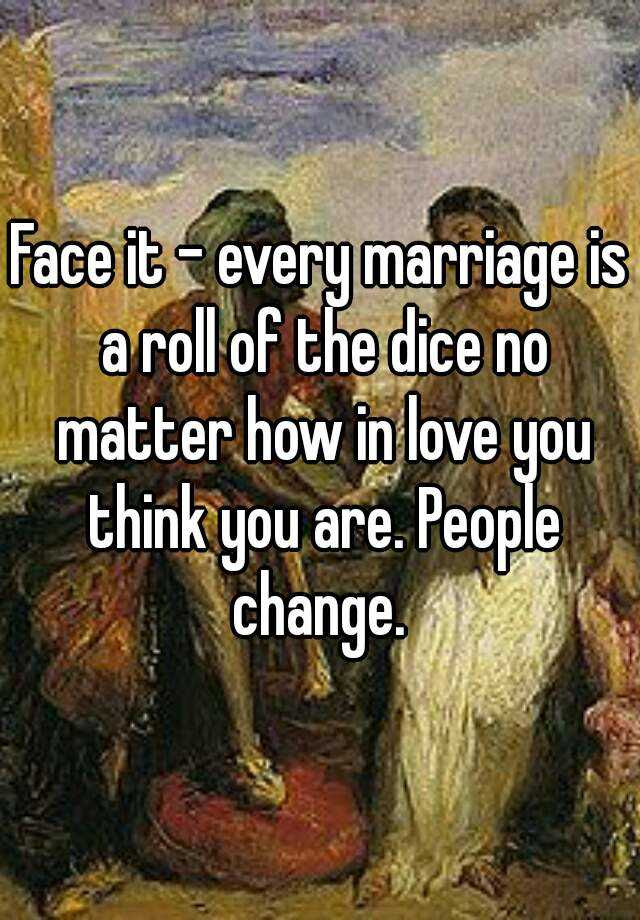 Face It Every Marriage Is A Roll Of The Dice No Matter How In Love