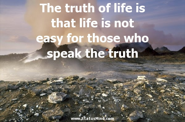 The Truth Of Life Is That Life Is Not Easy For Statusmindcom