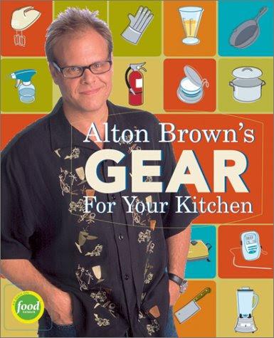 Alton Brown's Gear for Your KitchenBy Alton Brown