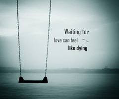 Waiting For Love Can Feel Like Dying Loneliness Quote