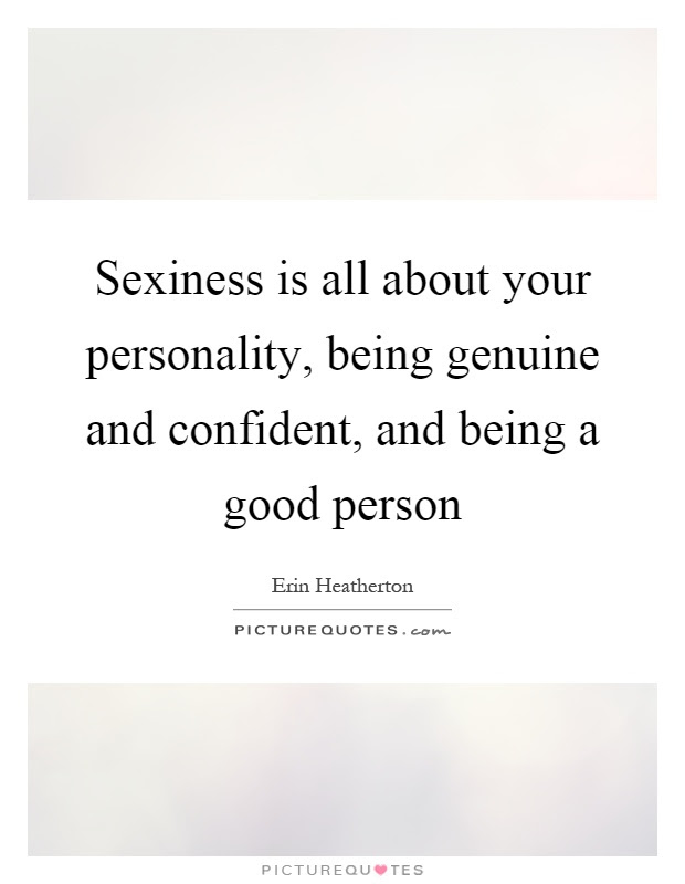 Sexiness Is All About Your Personality Being Genuine And