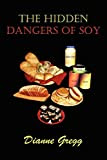 The Hidden Dangers of Soy by Dianne Gregg