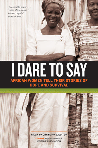 I Dare to Say: African Women Share Their Stories of Hope and Survival