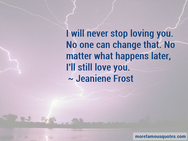 No Matter What You Do I Still Love You Quotes Top 23 Quotes About