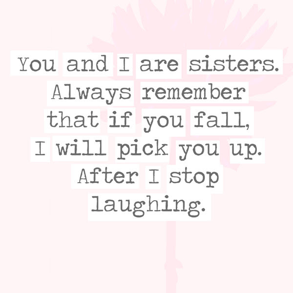 You And I Are Sisters Always Remember That If You Fall I Will Pick