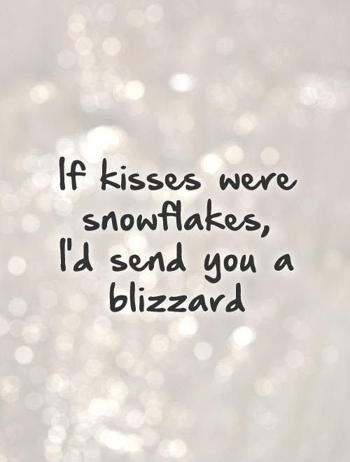 If Kisses Were Snowflakes Id Send You A Blizzard Picture Quotes