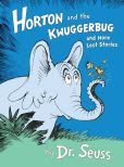 Book Cover Image. Title: Horton and the Kwuggerbug and More Lost Stories, Author: Dr. Seuss