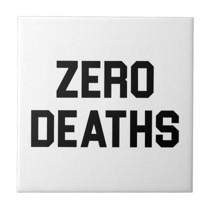 Zero Deaths Ceramic Tile