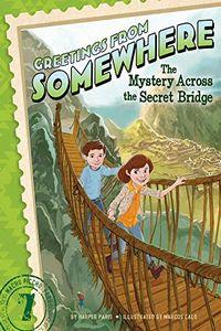 The Mystery Across the Secret Bridge by Harper Paris
