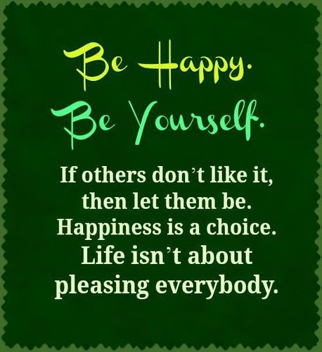 Be Happybe Yourselfif Others Dont Like Itthen Let Them Be