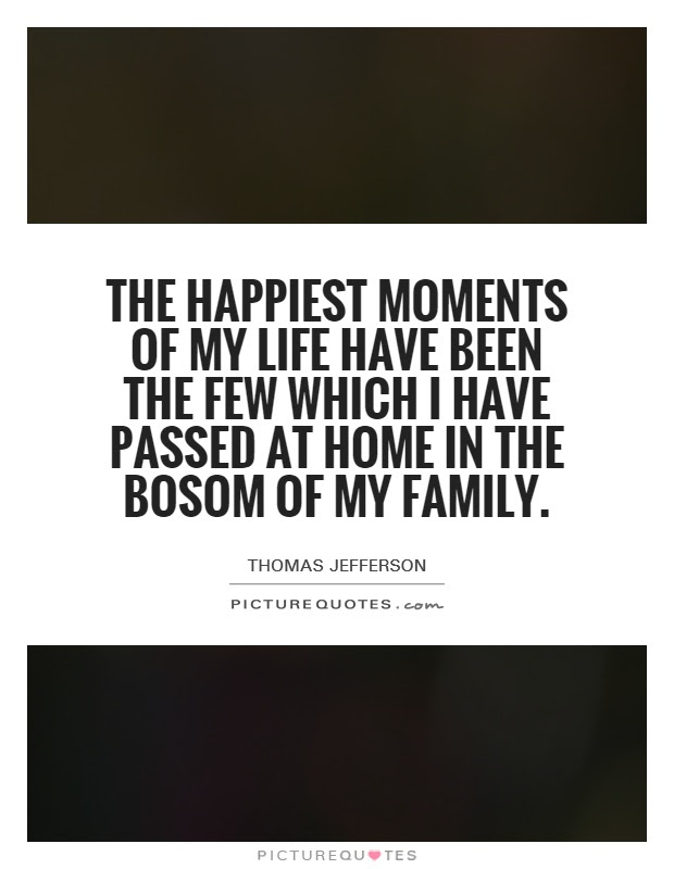 The Happiest Moments Of My Life Have Been The Few Which I Have